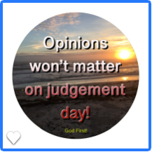 Opinions won't matter on judgment day