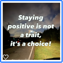 Staying positive is not a trait, it's a choice!