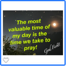 The most valuable time of the day is the time we take to pray!