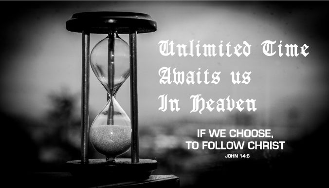 Unlimited Time Awaits us in heaven if we choose to follow Christ