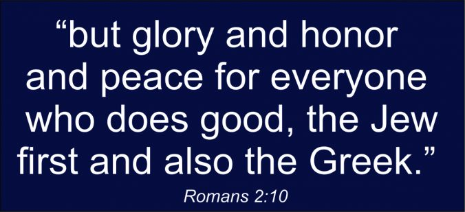 but glory and honor and peace for everyone who does good, the Jew first and also the Greek.