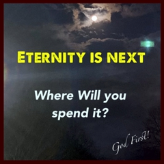 Eternity is next - Where will you spend it?